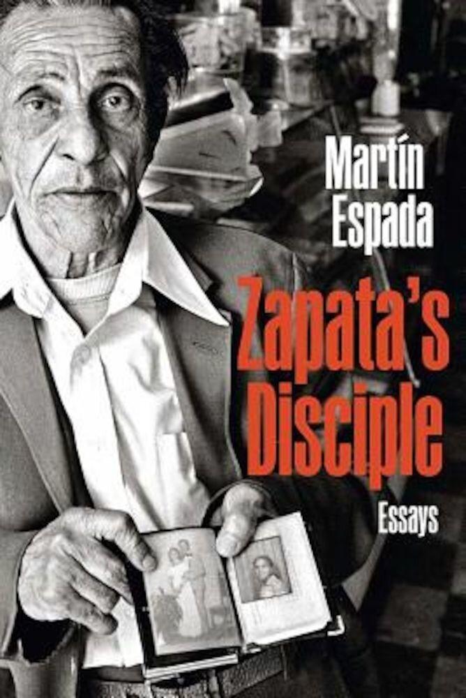 Zapata's Disciple: Essays, Paperback