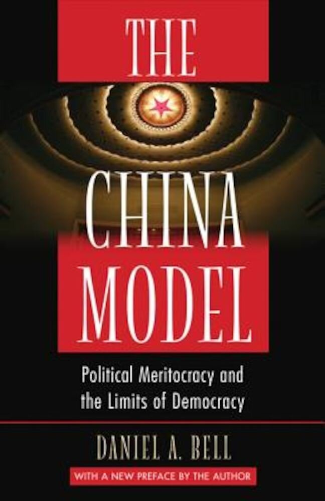 The China Model: Political Meritocracy and the Limits of Democracy, Paperback