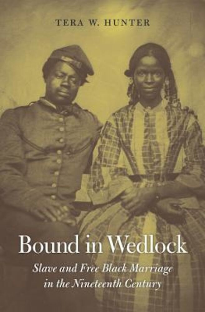 Bound in Wedlock: Slave and Free Black Marriage in the Nineteenth Century, Hardcover