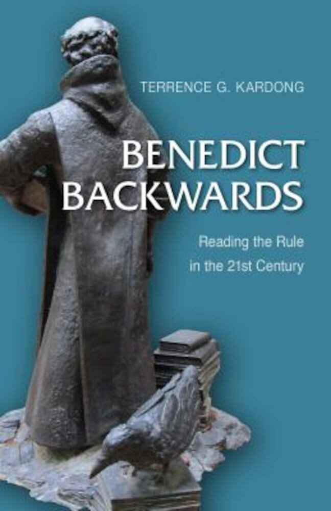 Benedict Backwards: Reading the Rule in the Twenty-First Century, Paperback