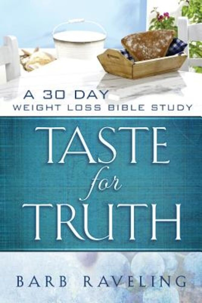 Taste for Truth: A 30 Day Weight Loss Bible Study, Paperback