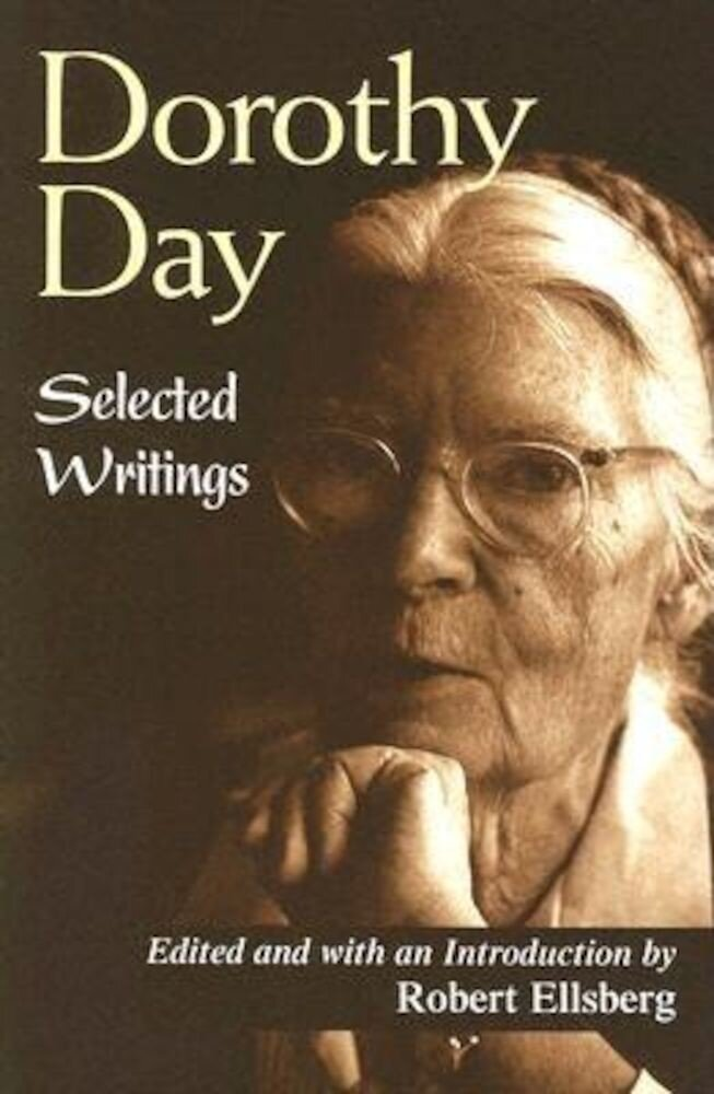 Dorothy Day: Selected Writings; By Little and by Little, Paperback