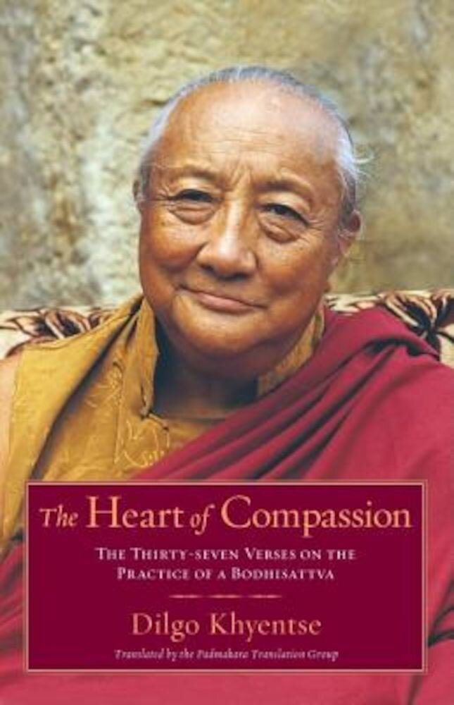The Heart of Compassion: The Thirty-Seven Verses on the Practice of a Bodhisattva, Paperback