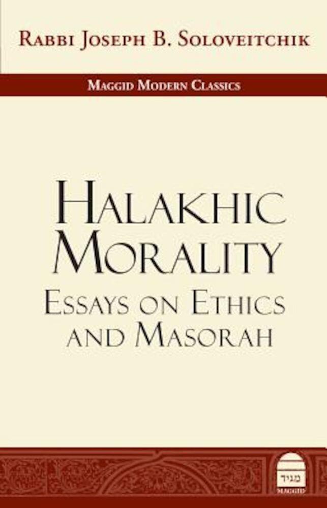 Halakhic Morality: Essays on Ethics and Masorah, Hardcover