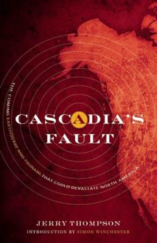 Cascadia's Fault: The Coming Earthquake and Tsunami That Could Devastate North America, Paperback