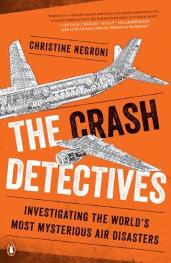 The Crash Detectives: Investigating the World's Most Mysterious Air Disasters, Paperback