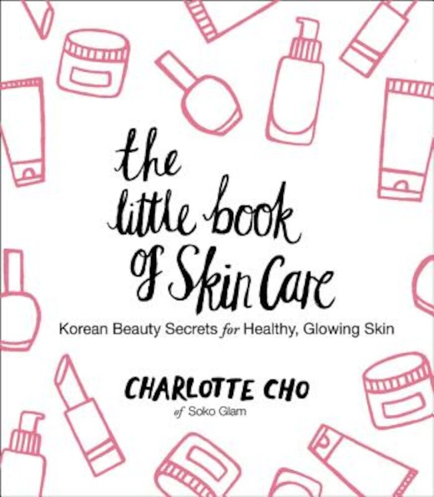 The Little Book of Skin Care: Korean Beauty Secrets for Healthy, Glowing Skin, Hardcover