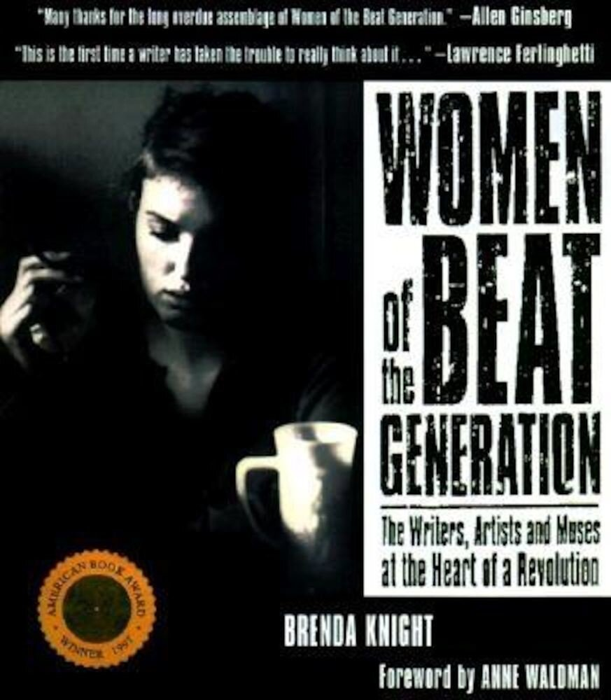 Women of the Beat Generation: The Writers, Artists and Muses at the Heart of a Revolution, Paperback