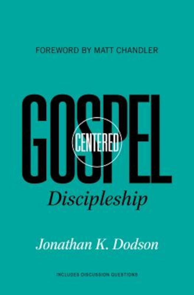 Gospel-Centered Discipleship, Paperback