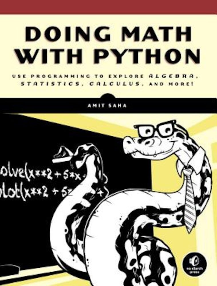 Doing Math with Python: Use Programming to Explore Algebra, Statistics, Calculus, and More!, Paperback