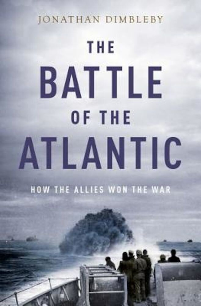 The Battle of the Atlantic: How the Allies Won the War, Hardcover