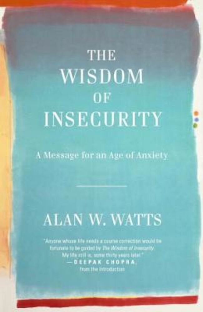 The Wisdom of Insecurity: A Message for an Age of Anxiety, Paperback