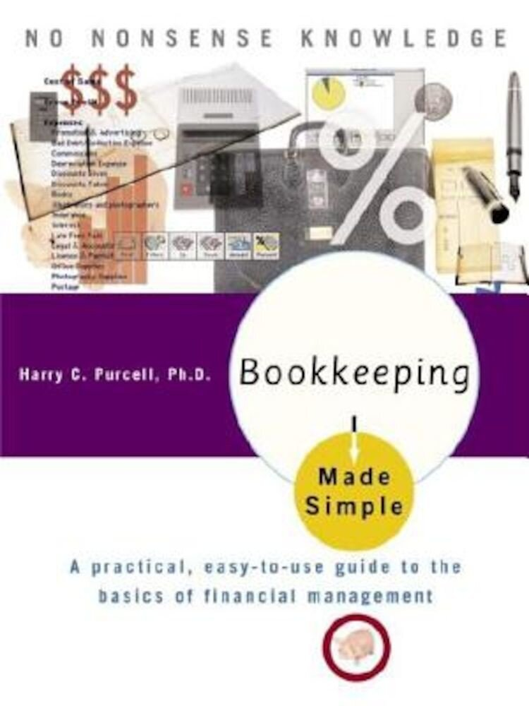 Bookkeeping Made Simple: A Practical, Easy-To-Use Guide to the Basics of Financial Management, Paperback