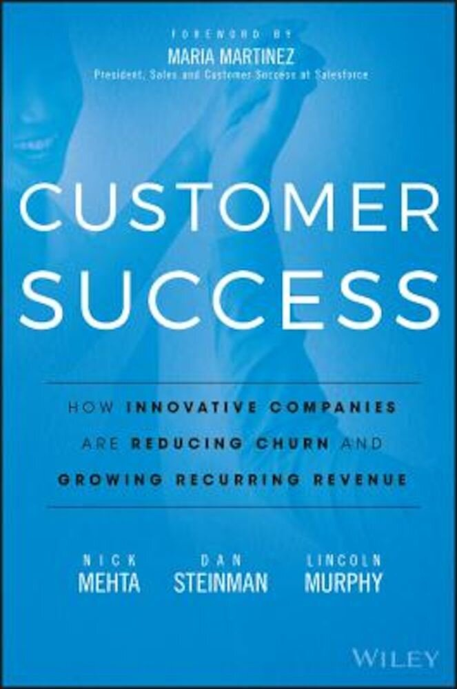 Customer Success: How Innovative Companies Are Reducing Churn and Growing Recurring Revenue, Hardcover