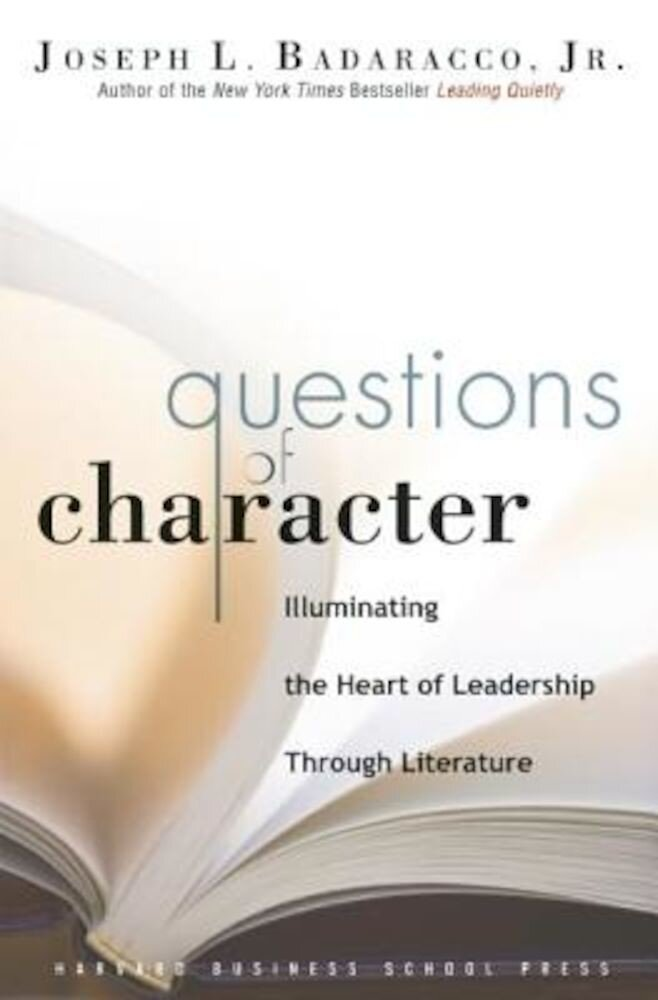 Questions of Character: Illuminating the Heart of Leadership Through Literature, Hardcover