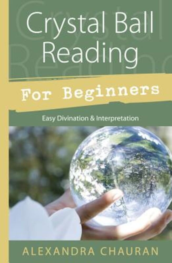 Crystal Ball Reading for Beginners: Easy Divination & Interpretation, Paperback