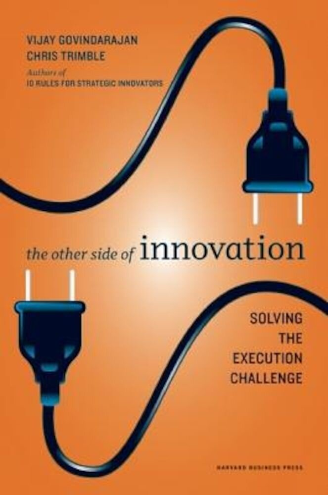 The Other Side of Innovation: Solving the Execution Challenge, Hardcover