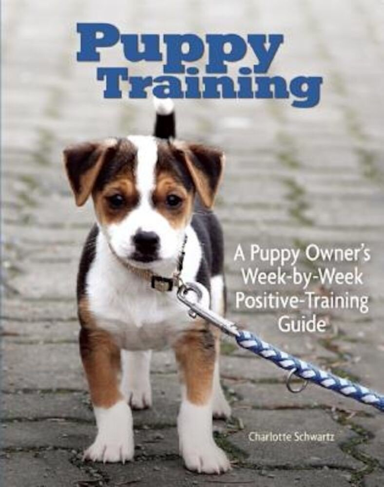 Puppy Training: Owner's Week-By-Week Training Guide, Paperback
