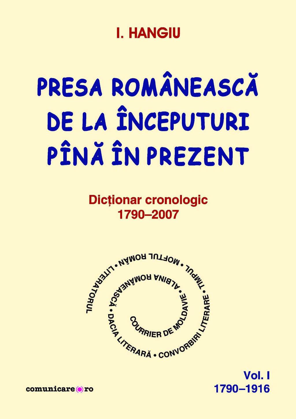 Presa romaneasca de la inceputuri pina in prezent. Dictionar cronologic 1790-2007 (Vol. I, 1790-1916) (eBook)