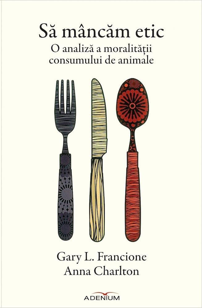 Coperta Carte Sa mancam etic. O analiza a moralitatii consumului de animale