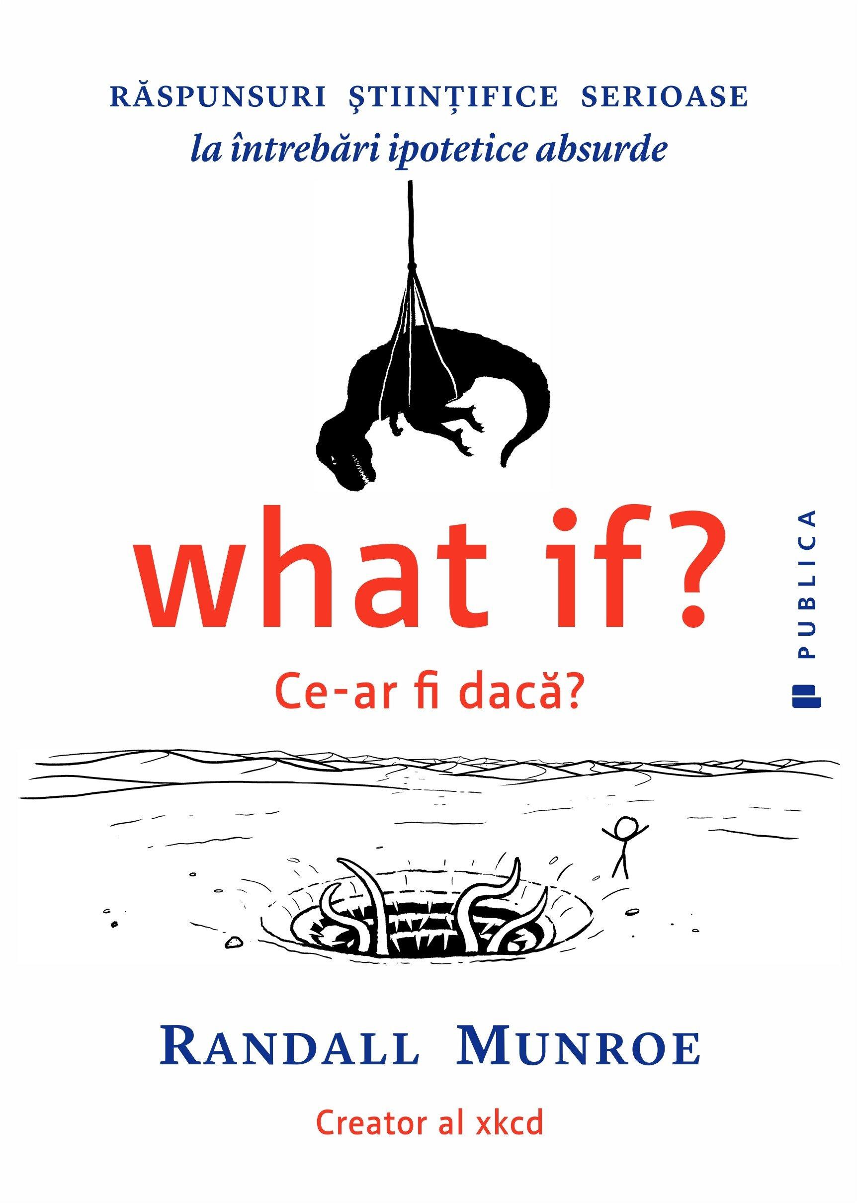 Coperta Carte What if? Ce-ar fi daca? Raspunsuri stiintifice serioase la intrebari ipotetice absurde