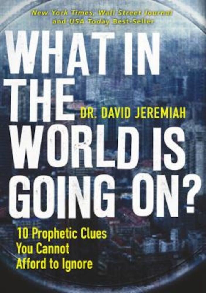 What in the World Is Going On?: 10 Prophetic Clues You Cannot Afford to Ignore, Paperback