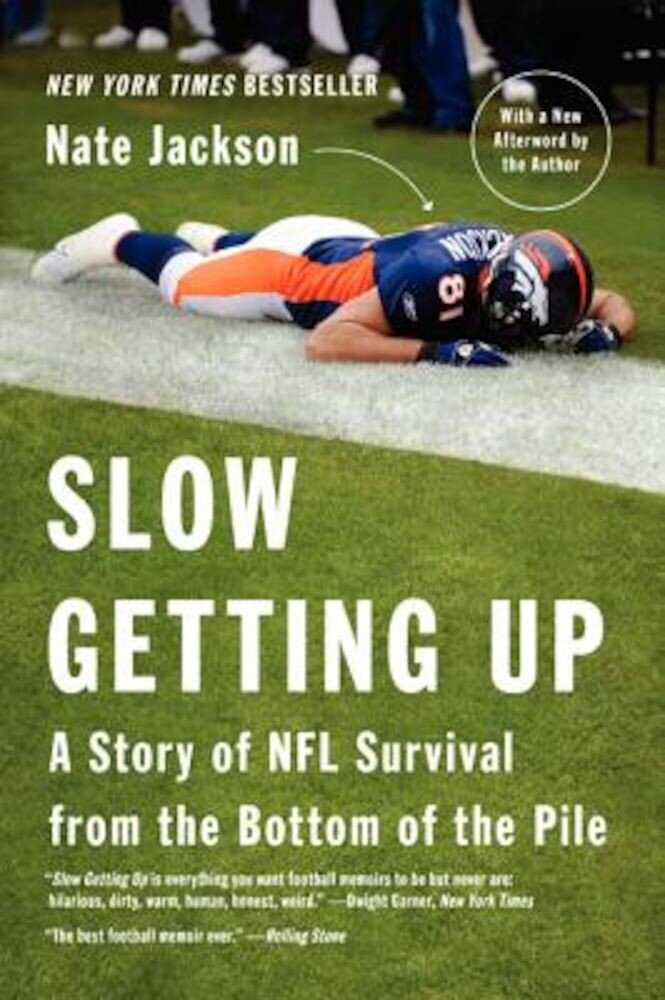 Slow Getting Up: A Story of NFL Survival from the Bottom of the Pile, Paperback