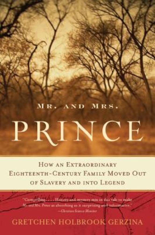 Mr. and Mrs. Prince: How an Extraordinary Eighteenth-Century Family Moved Out of Slavery and Into Legend, Paperback