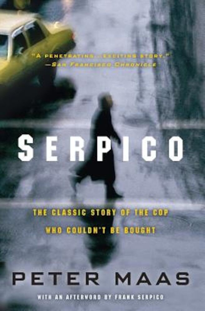 Serpico: The Classic Story of the Cop Who Couldn't Be Bought, Paperback