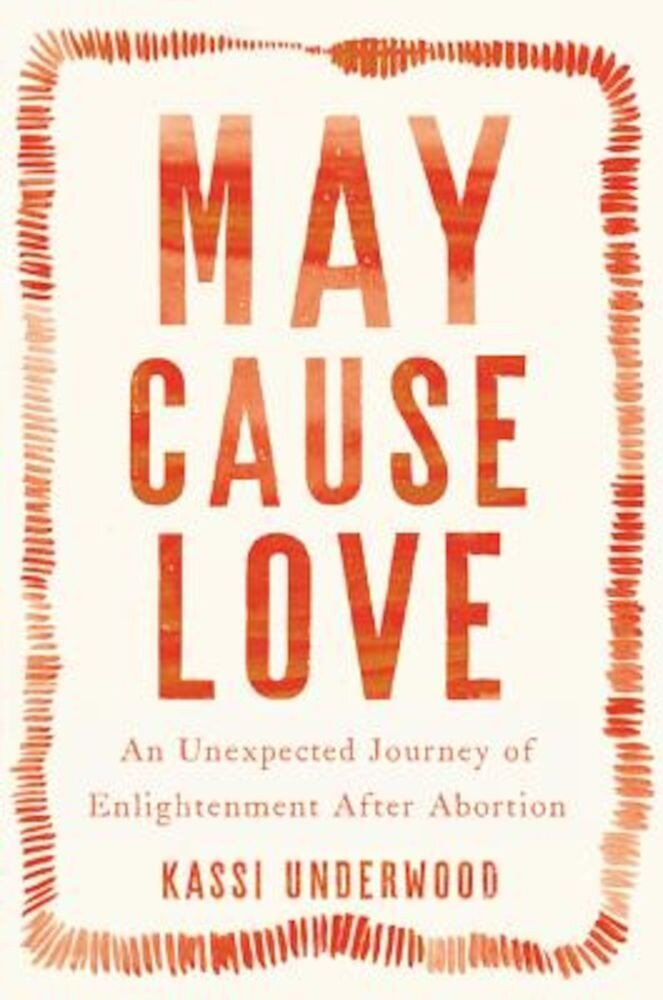 May Cause Love: An Unexpected Journey of Enlightenment After Abortion, Hardcover