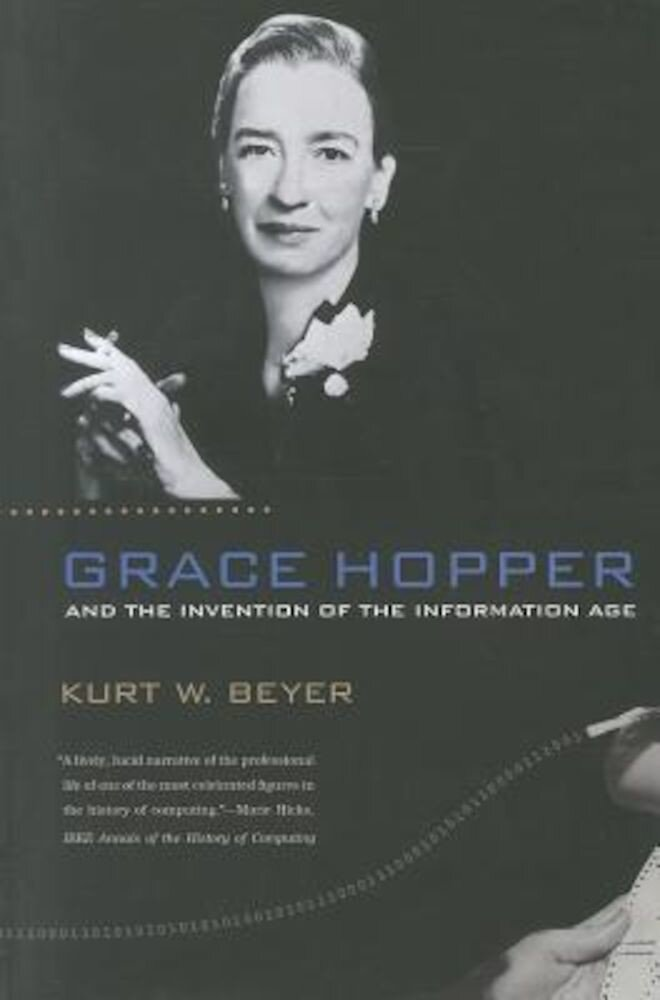 Grace Hopper and the Invention of the Information Age, Paperback
