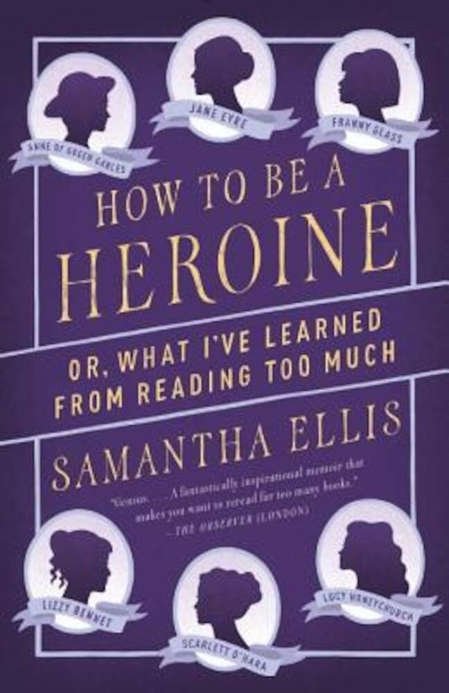 How to Be a Heroine: Or, What I've Learned from Reading Too Much, Paperback