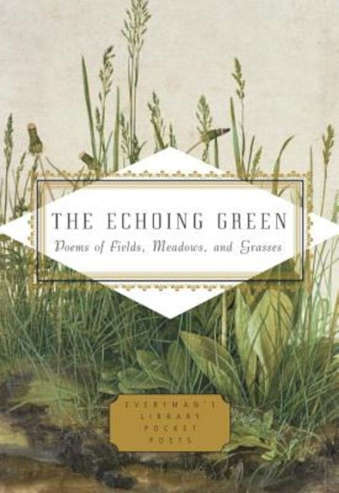 The Echoing Green: Poems of Fields, Meadows, and Grasses, Hardcover