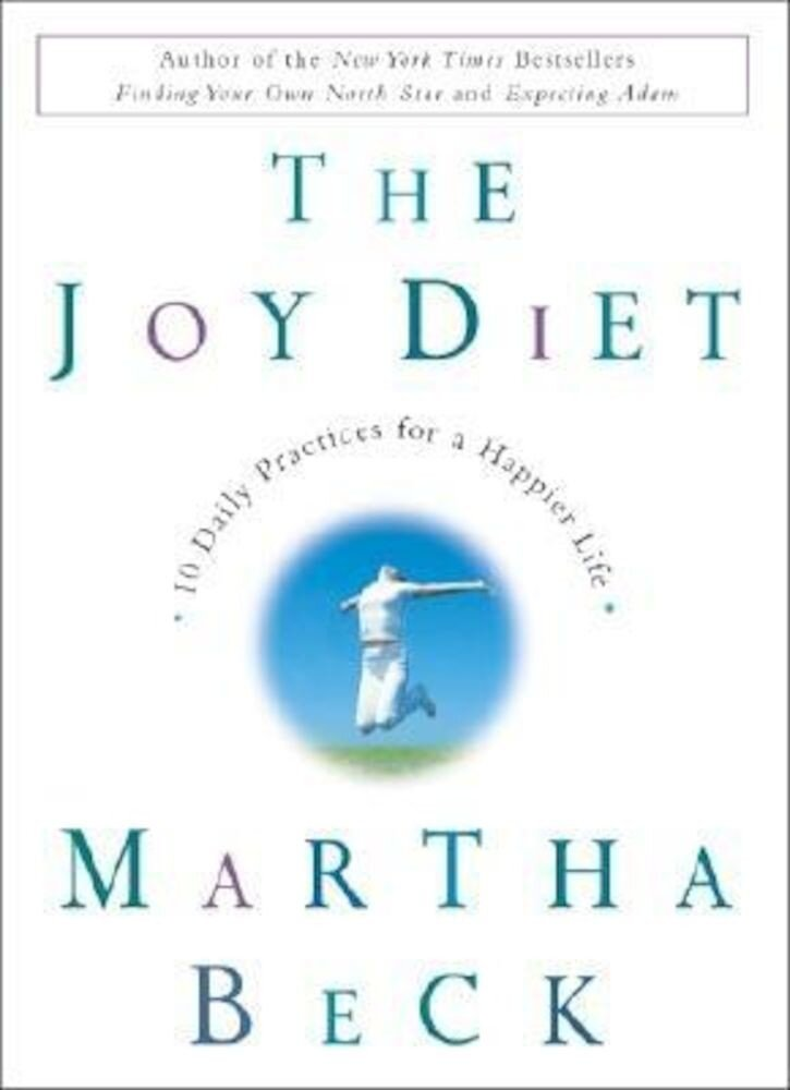 The Joy Diet: 10 Daily Practices for a Happier Life, Hardcover