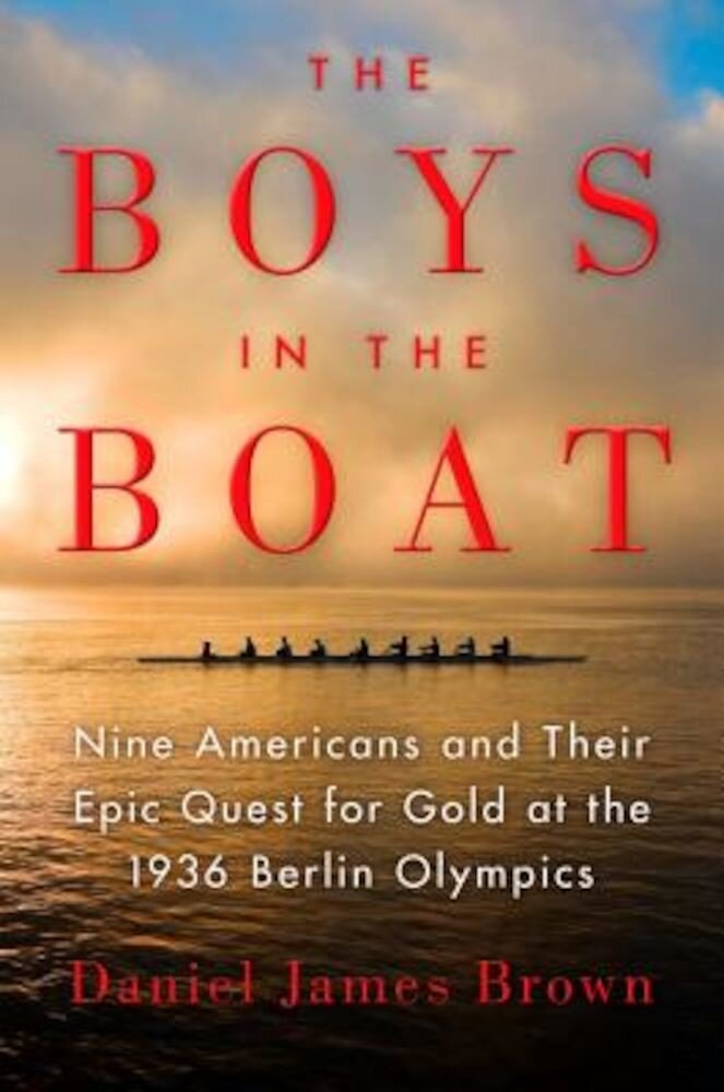 The Boys in the Boat: Nine Americans and Their Epic Quest for Gold at the 1936 Berlin Olympics, Hardcover