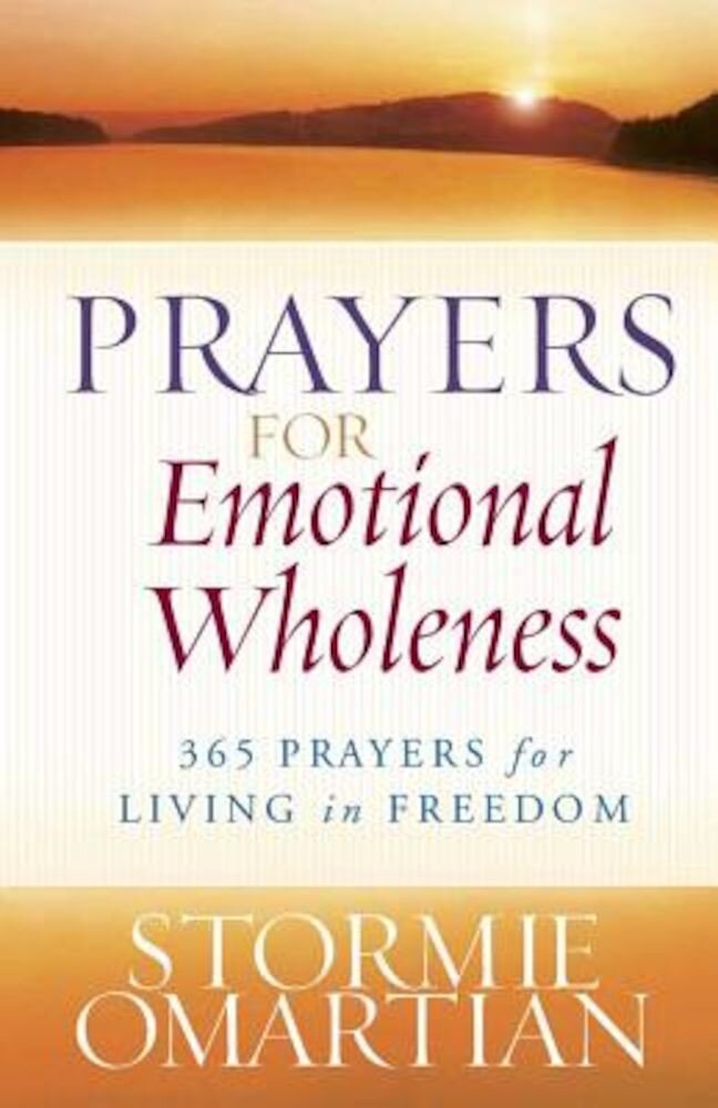 Prayers for Emotional Wholeness: 365 Prayers for Living in Freedom, Paperback