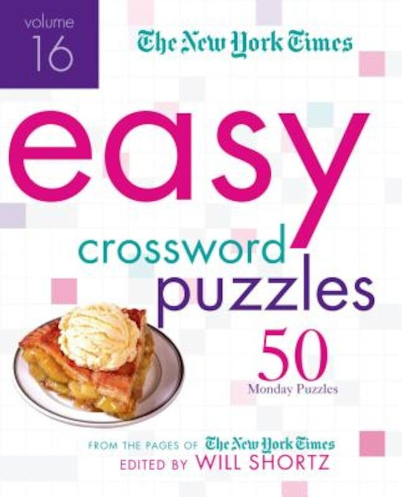 The New York Times Easy Crossword Puzzles, Volume 16: 50 Monday Puzzles from the Pages of the New York Times, Paperback