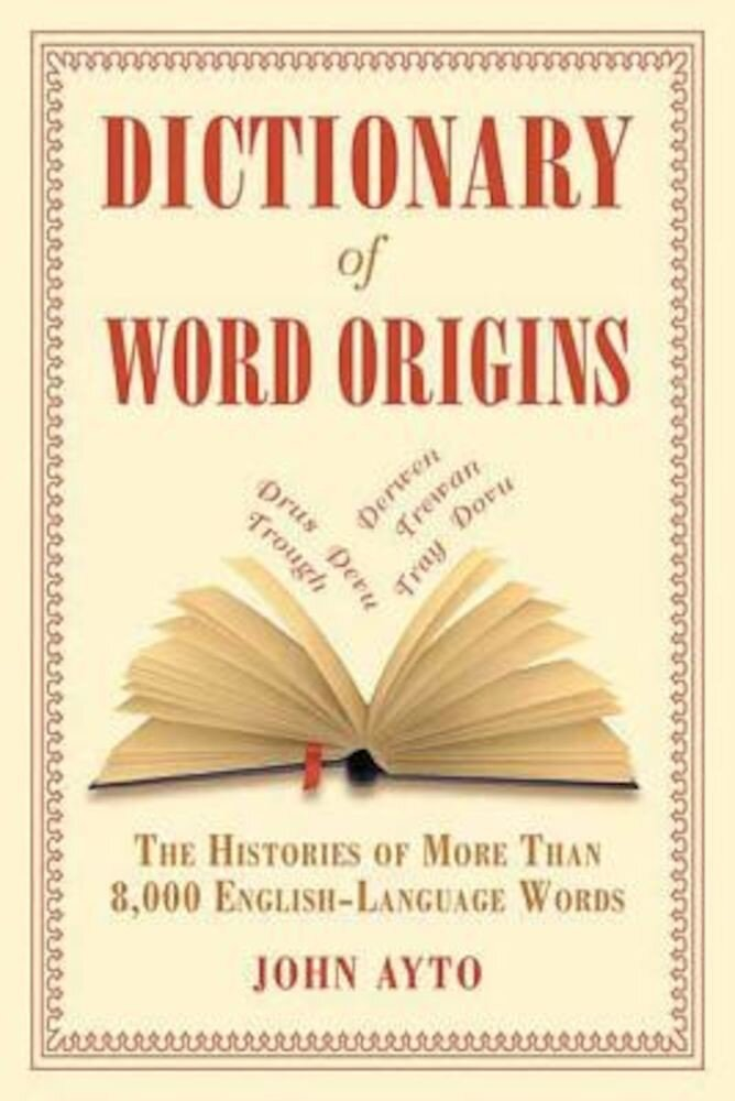 Dictionary of Word Origins: The Histories of More Than 8,000 English-Language Words, Paperback