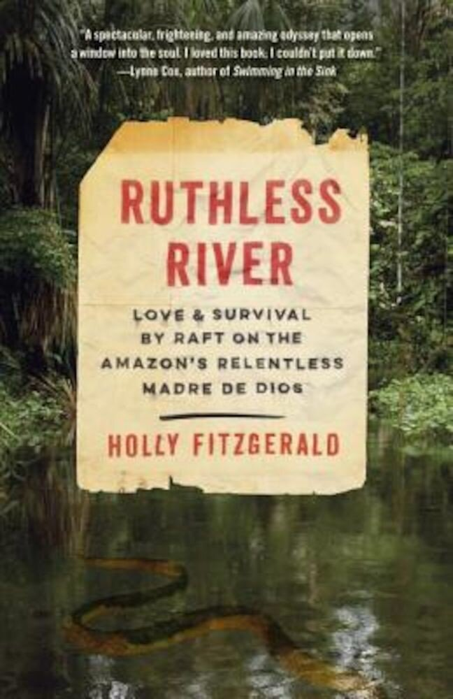 Ruthless River: Love and Survival by Raft on the Amazon's Relentless Madre de Dios, Paperback