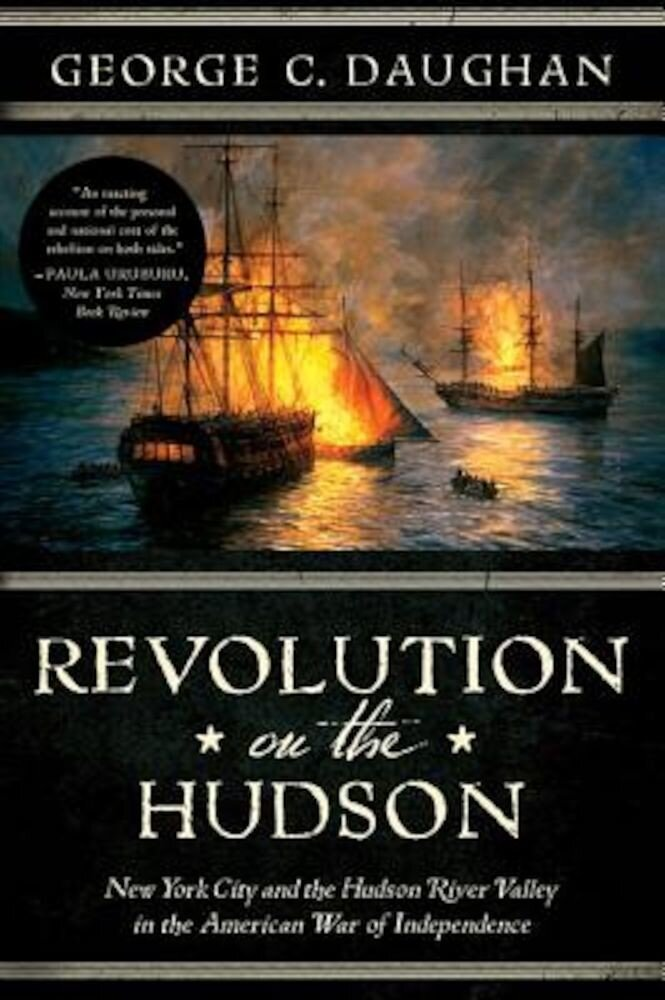 Revolution on the Hudson: New York City and the Hudson River Valley in the American War of Independence, Paperback