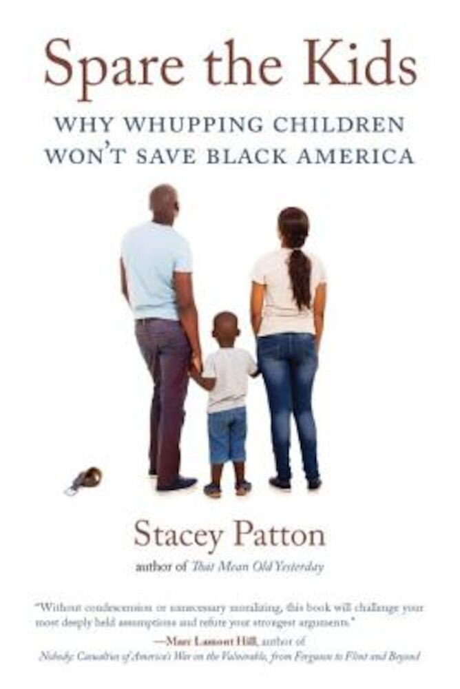 Spare the Kids: Why Whupping Children Won't Save Black America, Paperback