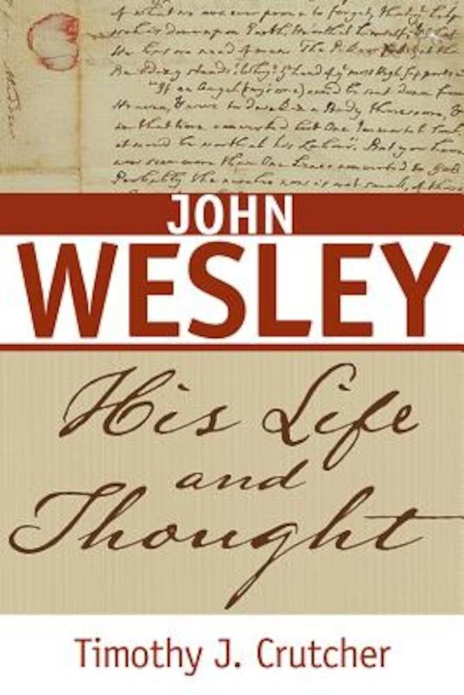 John Wesley: His Life and Thought, Paperback