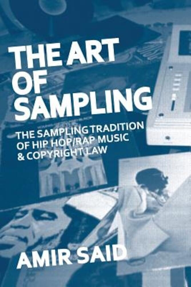 The Art of Sampling: The Sampling Tradition of Hip Hop/Rap Music and Copyright Law, Paperback