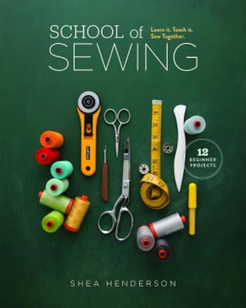 School of Sewing: Learn It. Teach It. Sew Together., Paperback