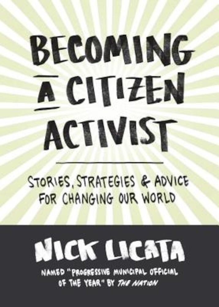 Becoming a Citizen Activist: Stories, Strategies & Advice for Changing Our World, Hardcover
