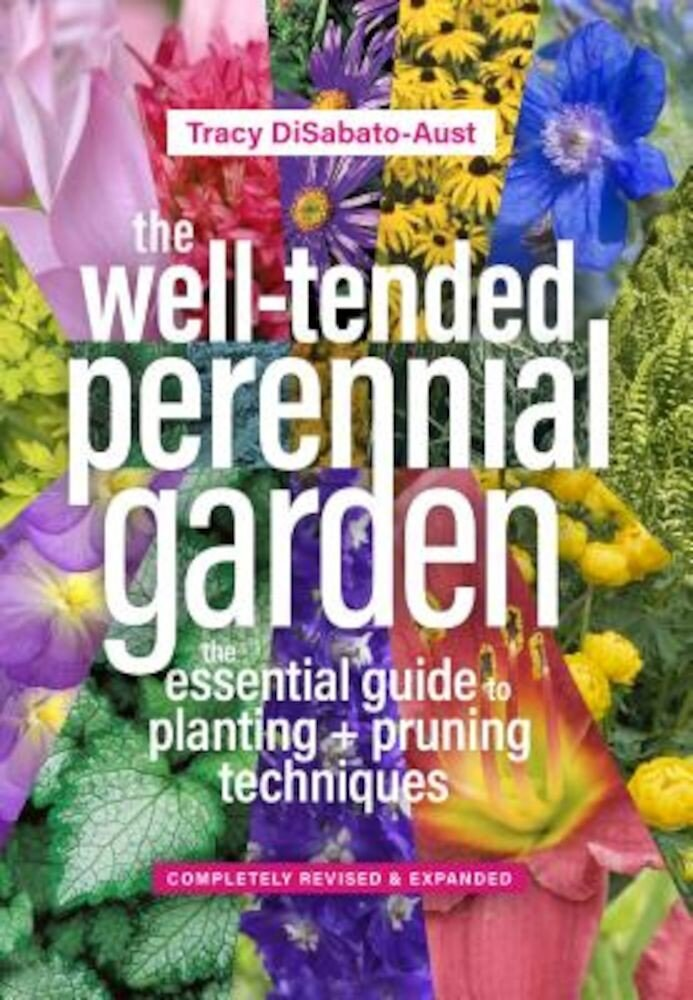 The Well-Tended Perennial Garden: The Essential Guide to Planting and Pruning Techniques, Third Edition, Hardcover