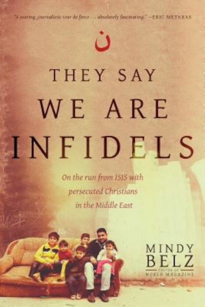 They Say We Are Infidels: On the Run from Isis with Persecuted Christians in the Middle East, Paperback