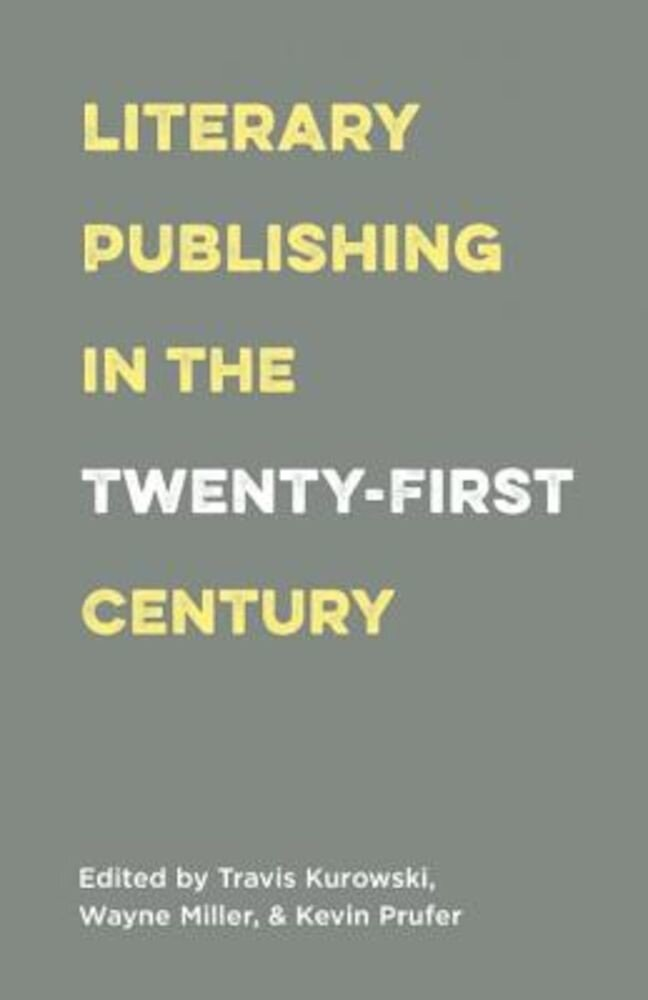 Literary Publishing in the Twenty-First Century, Paperback
