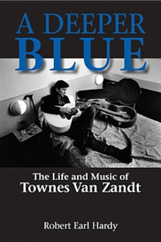 A Deeper Blue: The Life and Music of Townes Van Zandt, Paperback
