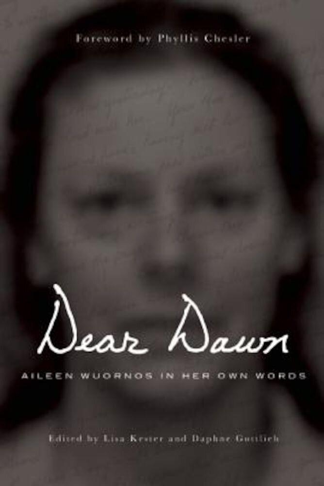 Dear Dawn: Aileen Wuornos in Her Own Words, 1991-2002, Paperback
